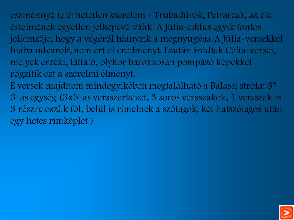 eszménnyé (elérhetetlen szerelem - Trubadúrok, Petrarca), az élet értelmének egyetlen jelképévé válik.