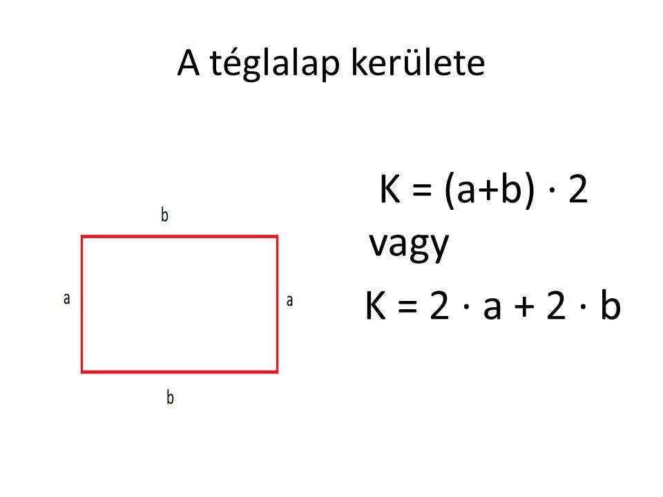 A téglalap kerülete K = (a+b) · 2 vagy K = 2 · a + 2 · b