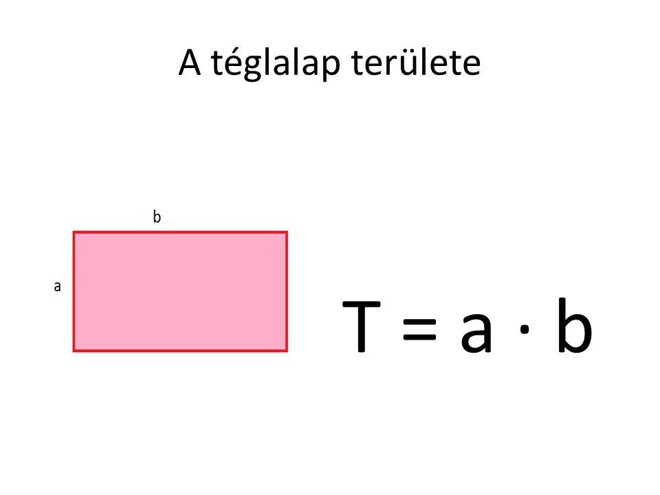 A téglalap területe T = a · b