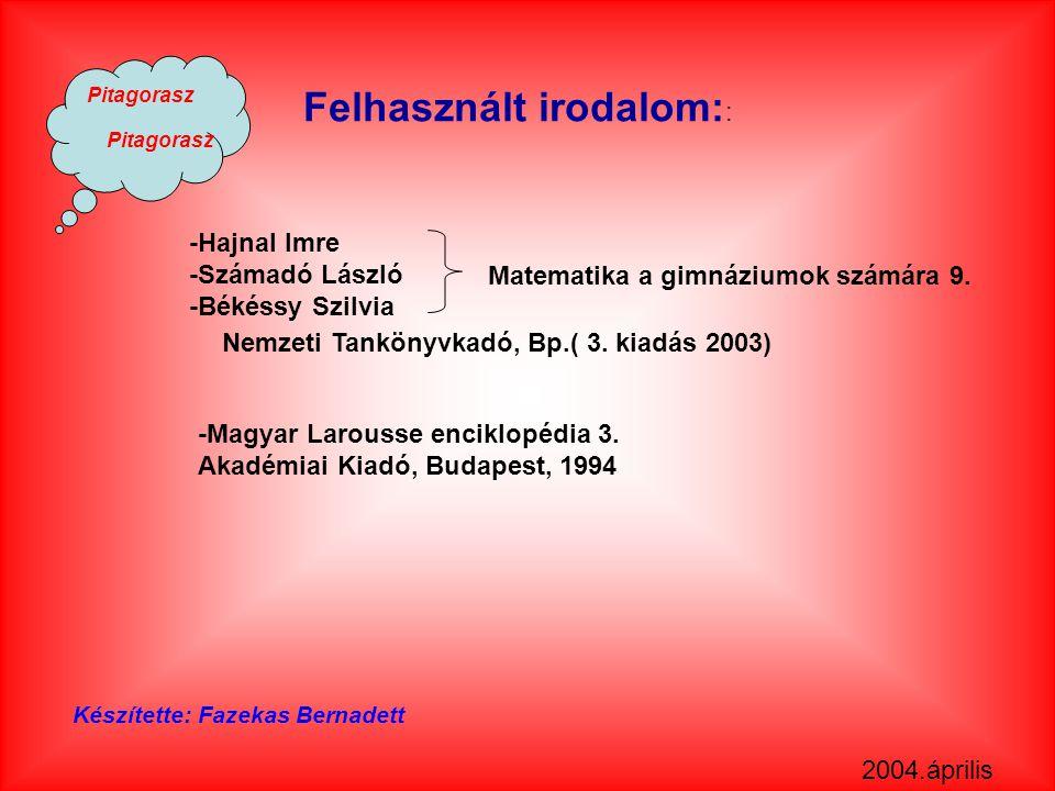 Pitagorasz Felhasznált irodalom: : -Magyar Larousse enciklopédia 3.