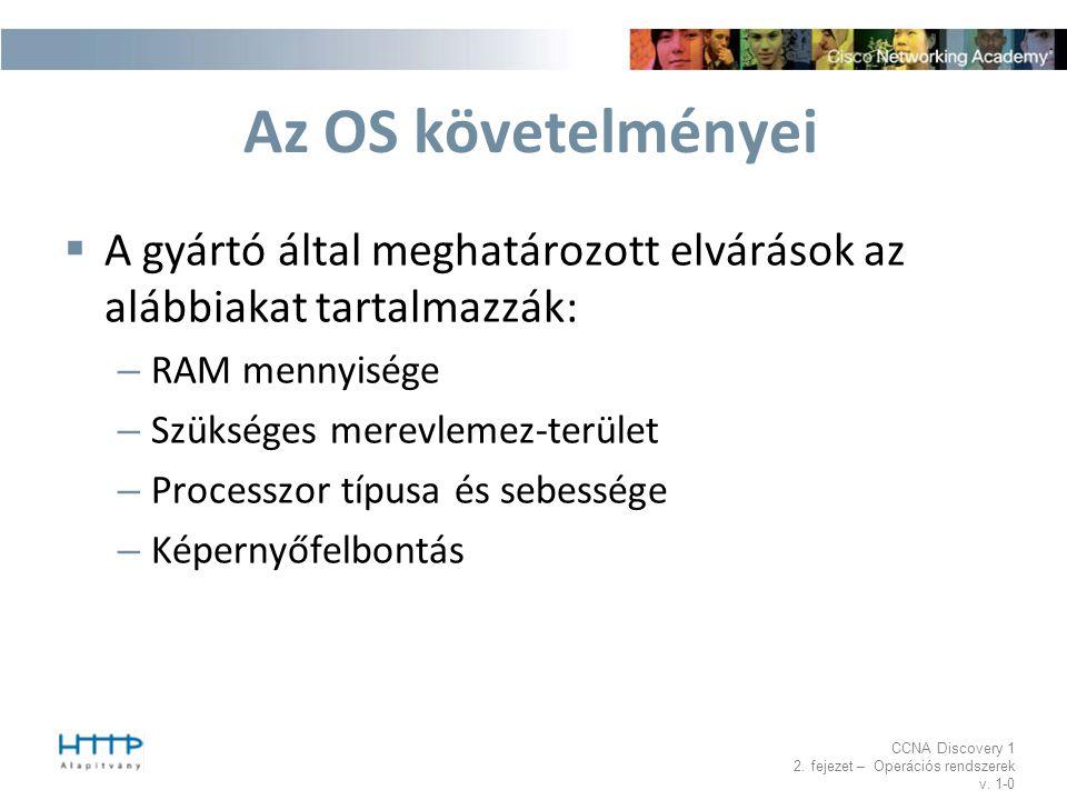 CCNA Discovery 1 2. fejezet – Operációs rendszerek v. 1-0 Az OS követelményei  A gyártó által meghatározott elvárások az alábbiakat tartalmazzák: – R