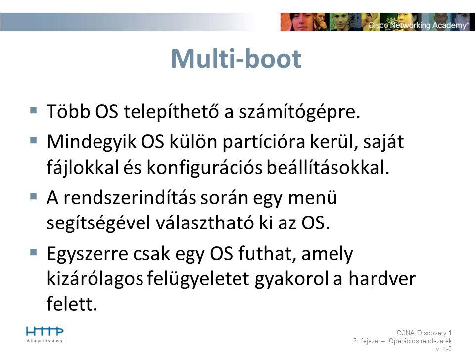 CCNA Discovery 1 2. fejezet – Operációs rendszerek v. 1-0 Multi-boot  Több OS telepíthető a számítógépre.  Mindegyik OS külön partícióra kerül, sajá