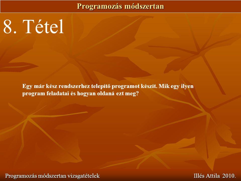 Programozás módszertan Programozás módszertan vizsgatételek Illés Attila 2010. 8. Tétel Egy már kész rendszerhez telepítő programot készít. Mik egy il