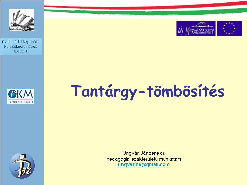 Tantárgy-tömbösítés Ungvári Jánosné dr. pedagógiai szakterületű munkatárs ungvarine@gmail.com