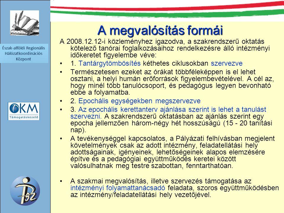 A megvalósítás formái A 2008.12.12-i közleményhez igazodva, a szakrendszerű oktatás kötelező tanórai foglalkozásaihoz rendelkezésre álló intézményi időkeretet figyelembe véve: 1.