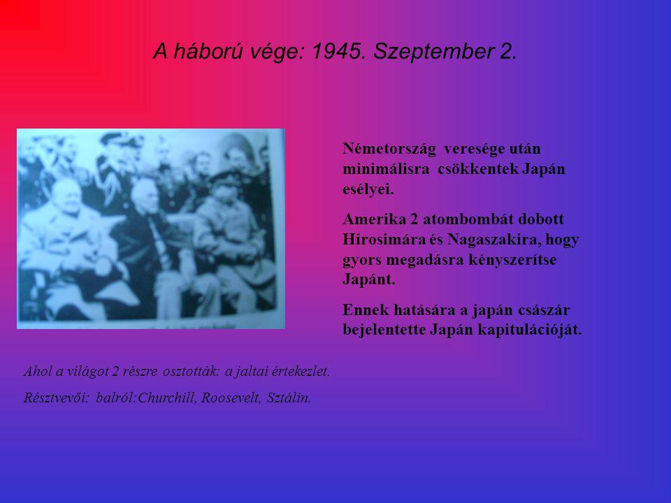 A háború vége: 1945.Szeptember 2. Németország veresége után minimálisra csökkentek Japán esélyei.