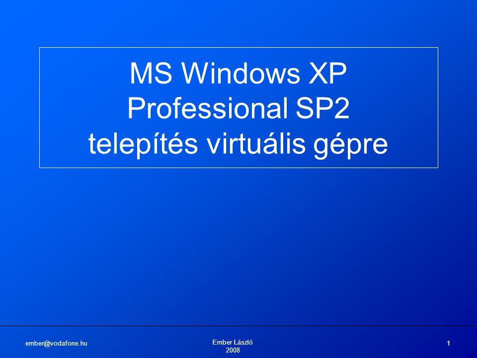 ember@vodafone.hu Ember László 2008 1 MS Windows XP Professional SP2 telepítés virtuális gépre