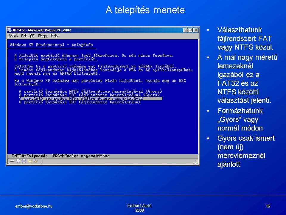 ember@vodafone.hu Ember László 2008 16 A telepítés menete Választhatunk fájlrendszert FAT vagy NTFS közül.