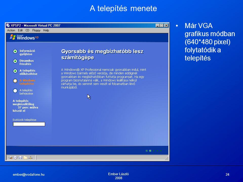 ember@vodafone.hu Ember László 2008 24 A telepítés menete Már VGA grafikus módban (640*480 pixel) folytatódik a telepítés