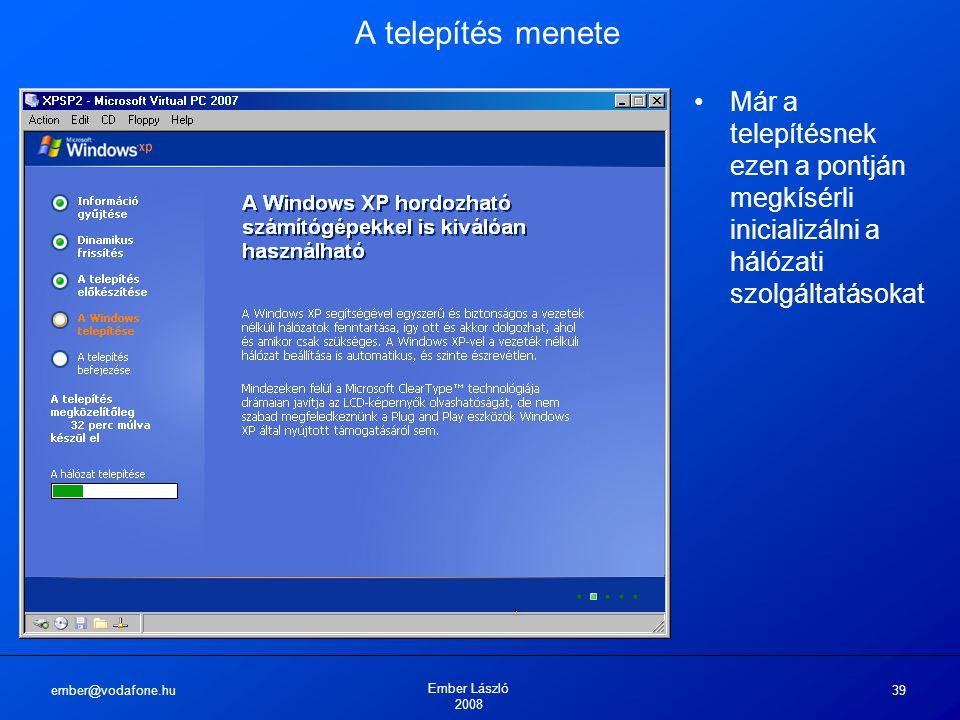 ember@vodafone.hu Ember László 2008 39 A telepítés menete Már a telepítésnek ezen a pontján megkísérli inicializálni a hálózati szolgáltatásokat