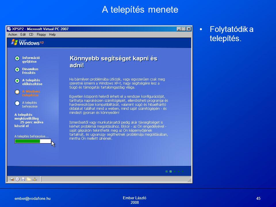 ember@vodafone.hu Ember László 2008 45 A telepítés menete Folytatódik a telepítés.