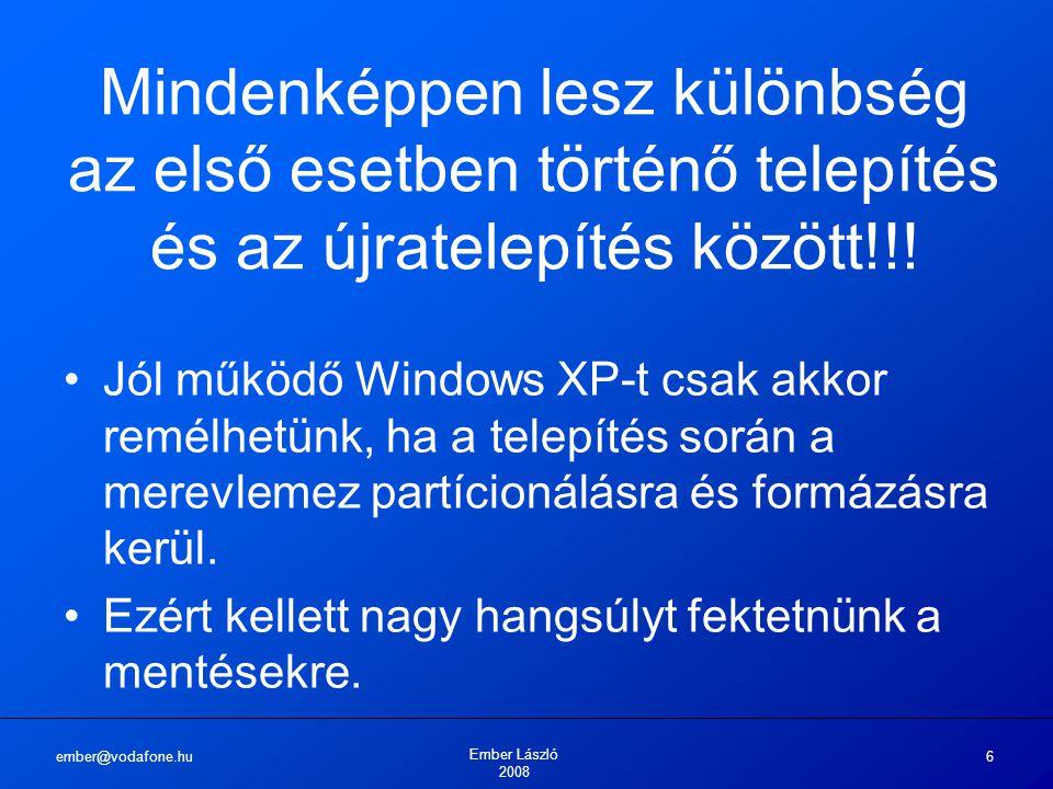 ember@vodafone.hu Ember László 2008 17 A telepítés menete A gyorsabb telepítés miatt most NTFS fájlrendszert és gyors formázást választottunk.