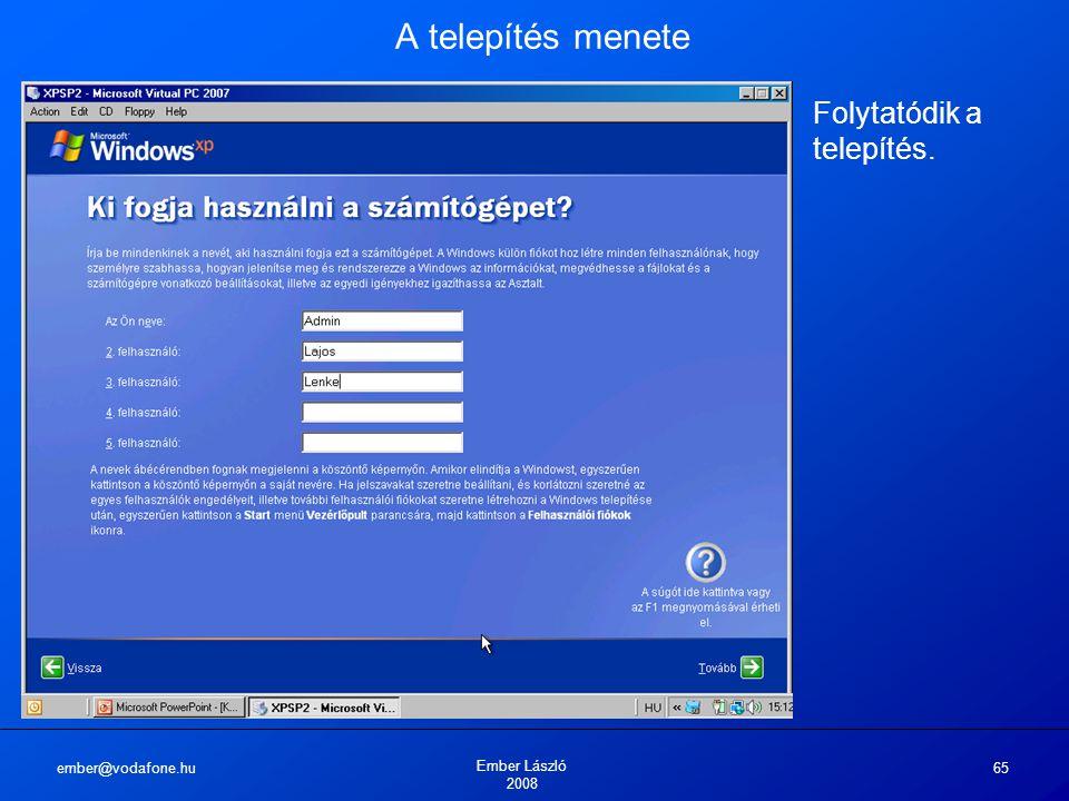 ember@vodafone.hu Ember László 2008 65 A telepítés menete Folytatódik a telepítés.