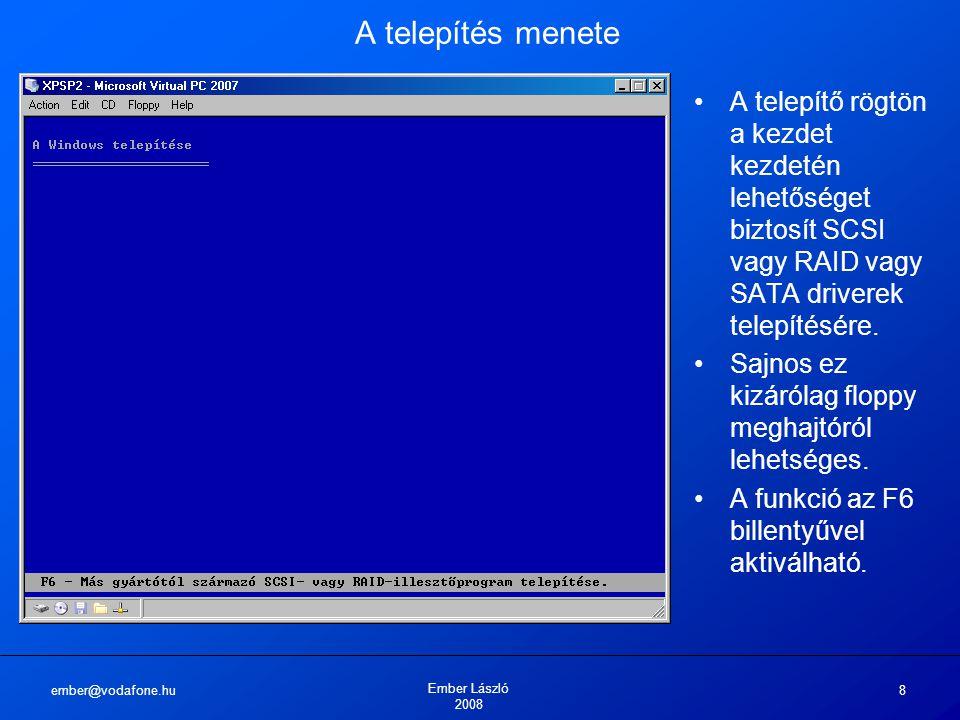 ember@vodafone.hu Ember László 2008 9 A telepítés menete Ugyanekkor az F5 billentyű megnyomásával drivert telepíthetünk nem szabványos alaplapokhoz és CPU-khoz.