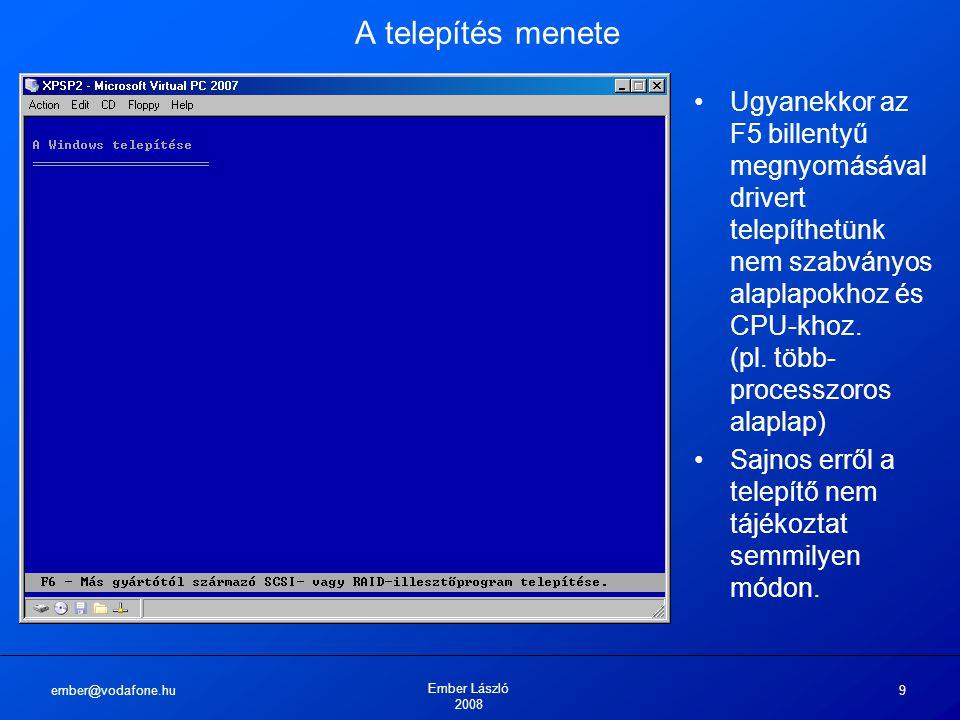 ember@vodafone.hu Ember László 2008 30 A telepítés menete Már VGA grafikus módban (640*480 pixel) folytatódik a telepítés