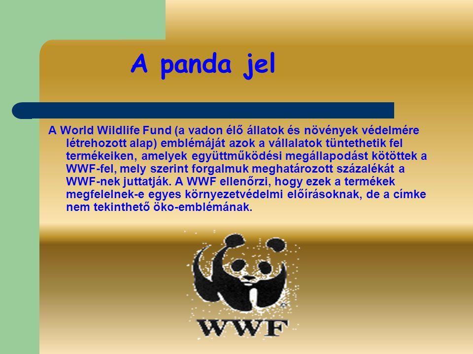 A panda jel A World Wildlife Fund (a vadon élő állatok és növények védelmére létrehozott alap) emblémáját azok a vállalatok tüntethetik fel termékeike