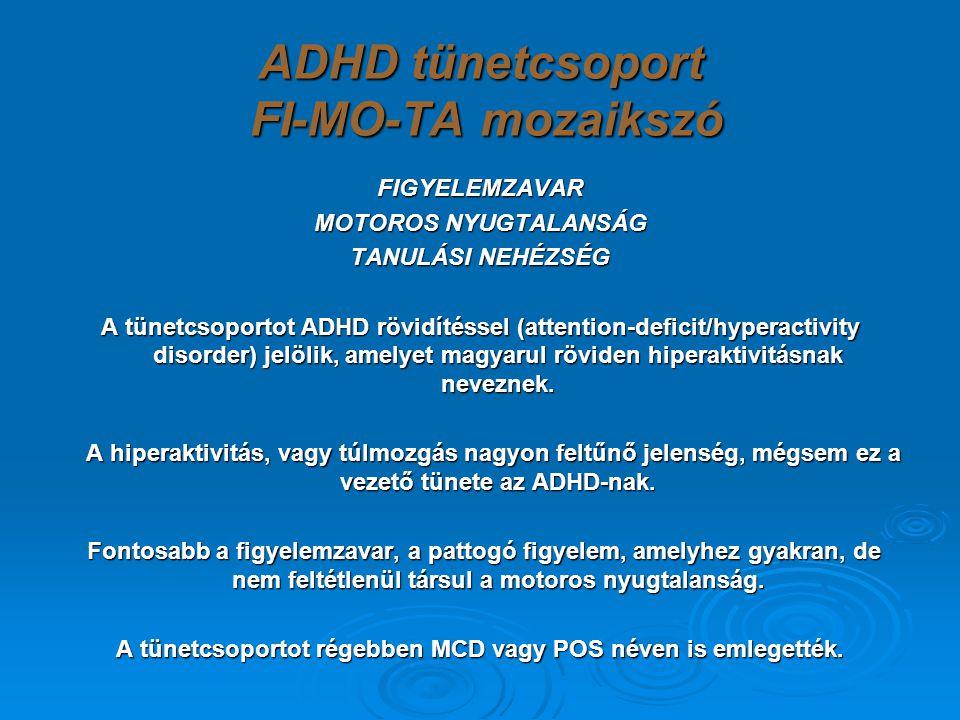 ADHD tünetcsoport FI-MO-TA mozaikszó FIGYELEMZAVAR MOTOROS NYUGTALANSÁG TANULÁSI NEHÉZSÉG A tünetcsoportot ADHD rövidítéssel (attention-deficit/hypera