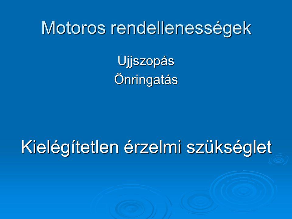 Motoros rendellenességek UjjszopásÖnringatás Kielégítetlen érzelmi szükséglet