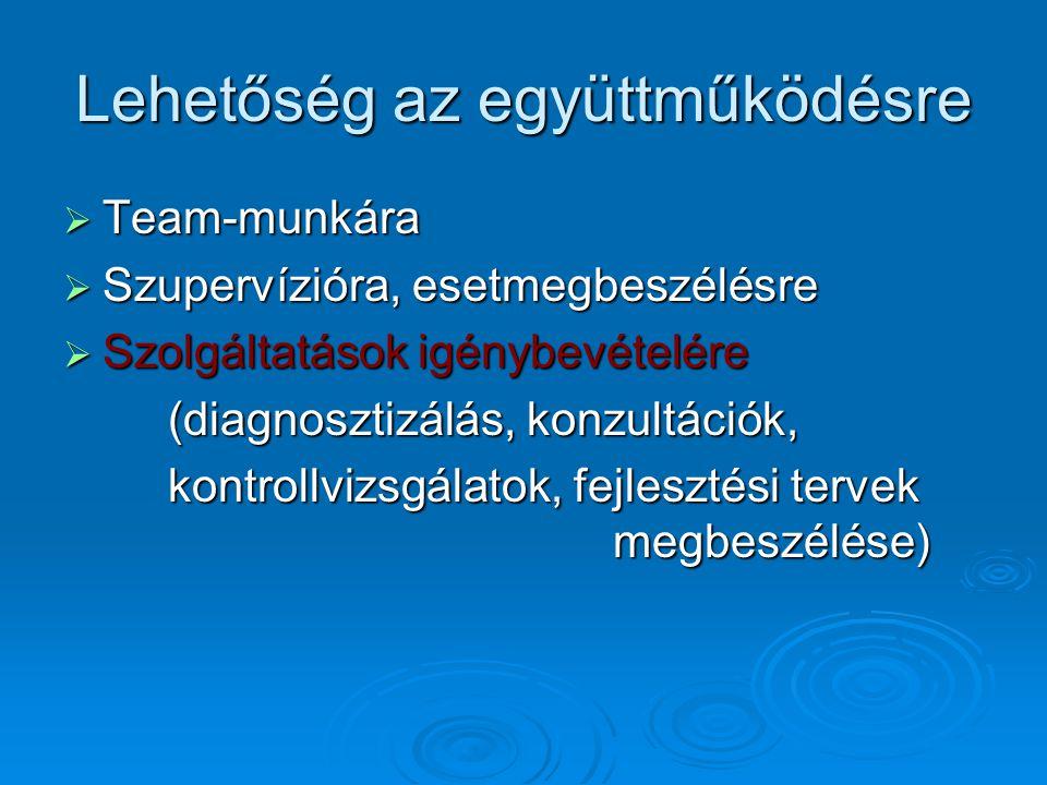 Lehetőség az együttműködésre  Team-munkára  Szupervízióra, esetmegbeszélésre  Szolgáltatások igénybevételére (diagnosztizálás, konzultációk, kontro