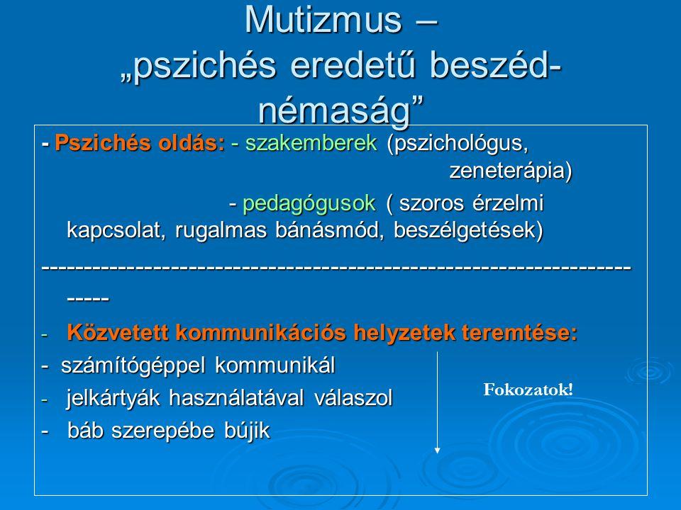 """Mutizmus – """"pszichés eredetű beszéd- némaság"""" - Pszichés oldás: - szakemberek (pszichológus, zeneterápia) - pedagógusok ( szoros érzelmi kapcsolat, ru"""