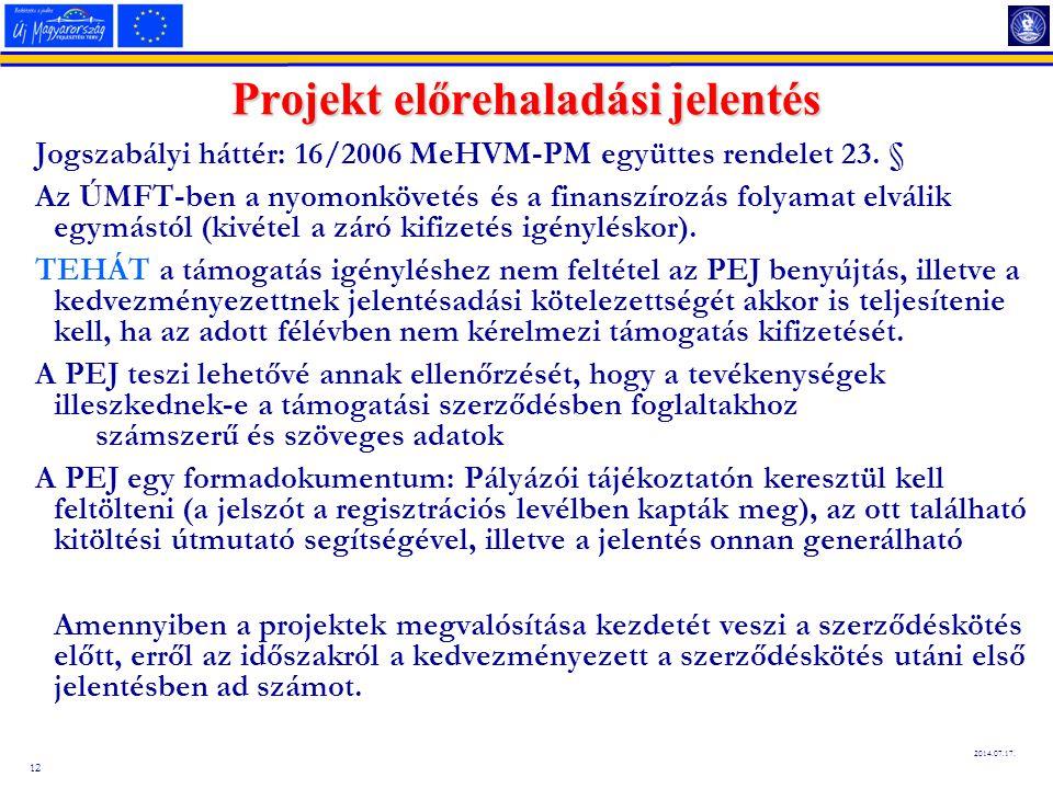 12 2014.07.17. Projekt előrehaladási jelentés Jogszabályi háttér: 16/2006 MeHVM-PM együttes rendelet 23. § Az ÚMFT-ben a nyomonkövetés és a finanszíro