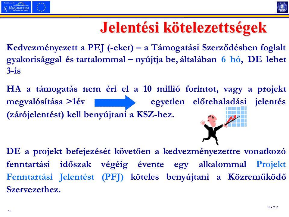13 2014.07.17. Jelentési kötelezettségek Kedvezményezett a PEJ (-eket) – a Támogatási Szerződésben foglalt gyakorisággal és tartalommal – nyújtja be,á