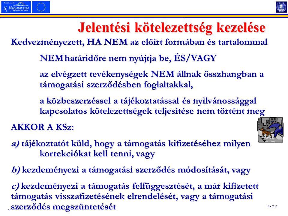 18 2014.07.17. Jelentési kötelezettség kezelése Kedvezményezett, HA NEM az előírt formában és tartalommal NEMhatáridőre nem nyújtja be, ÉS/VAGY NEM ha