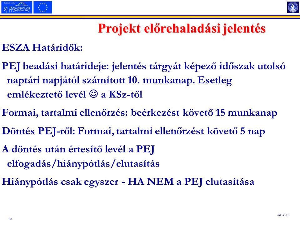 20 2014.07.17. Projekt előrehaladási jelentés ESZA Határidők: PEJ beadási határideje: jelentés tárgyát képező időszak utolsó naptári napjától számítot