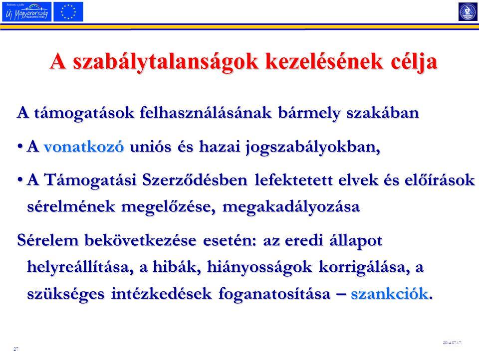 27 2014.07.17. A szabálytalanságok kezelésének célja A támogatások felhasználásának bármely szakában A vonatkozó uniós és hazai jogszabályokban,A vona