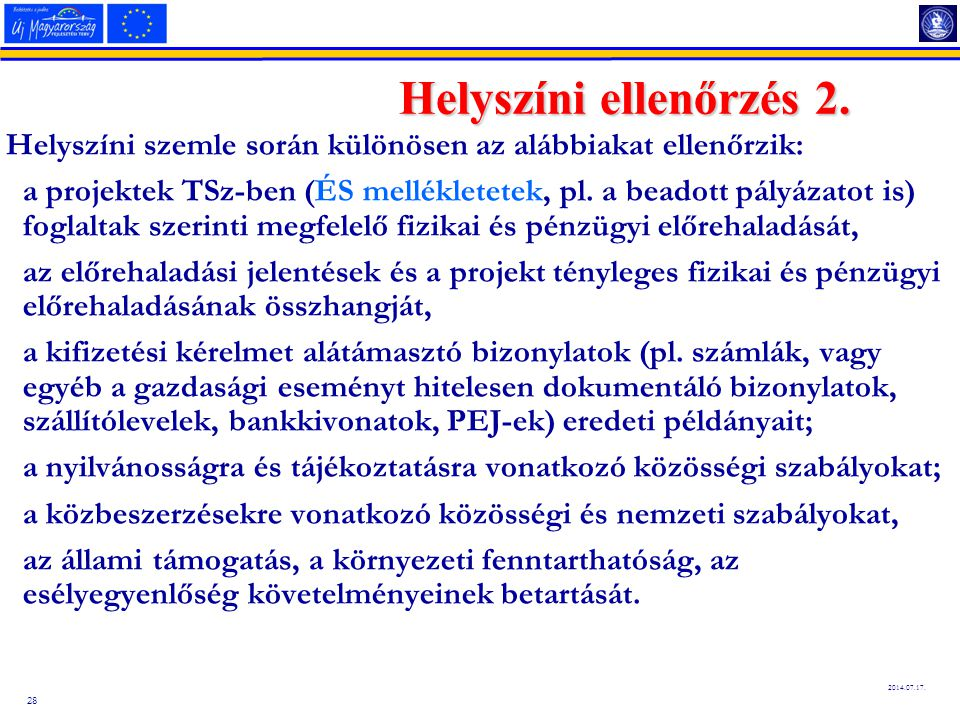 28 2014.07.17. Helyszíni ellenőrzés 2. Helyszíni szemle során különösen az alábbiakat ellenőrzik: a projektek TSz-ben (ÉS mellékletetek, pl. a beadott