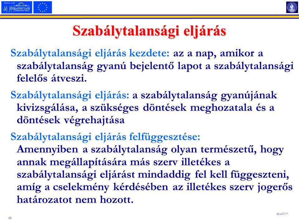 33 2014.07.17. Szabálytalansági eljárás Szabálytalansági eljárás kezdete: az a nap, amikor a szabálytalanság gyanú bejelentő lapot a szabálytalansági