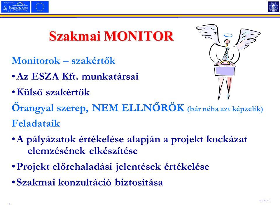 6 2014.07.17. Szakmai MONITOR Monitorok – szakértők Az ESZA Kft. munkatársai Külső szakértők Őrangyal szerep, NEM ELLNŐRÖK (bár néha azt képzelik) Fel