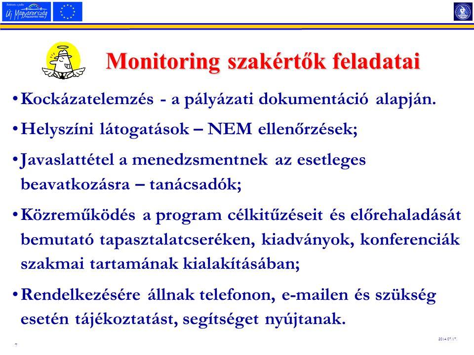 7 2014.07.17. Monitoring szakértők feladatai Kockázatelemzés - a pályázati dokumentáció alapján. Helyszíni látogatások – NEM ellenőrzések; Javaslattét