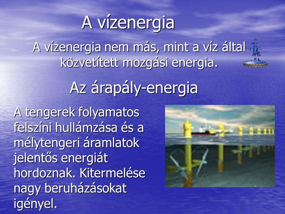 A vízenergia A vízenergia nem más, mint a víz által közvetített mozgási energia. Az árapály-energia A tengerek folyamatos felszíni hullámzása és a mél