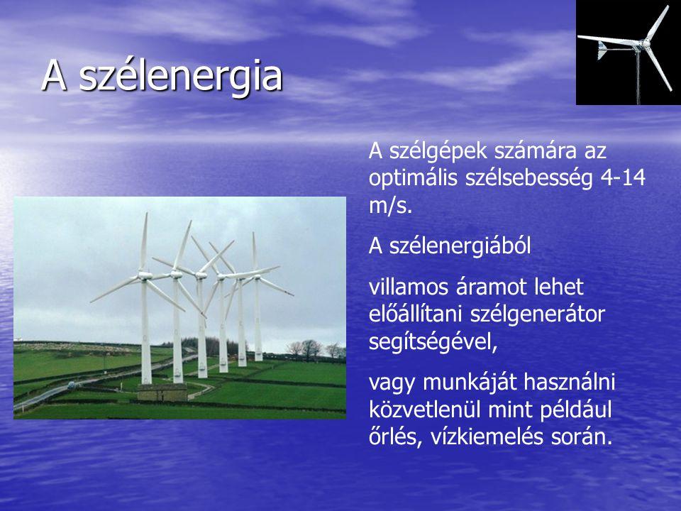 A szélenergia A szélgépek számára az optimális szélsebesség 4-14 m/s. A szélenergiából villamos áramot lehet előállítani szélgenerátor segítségével, v