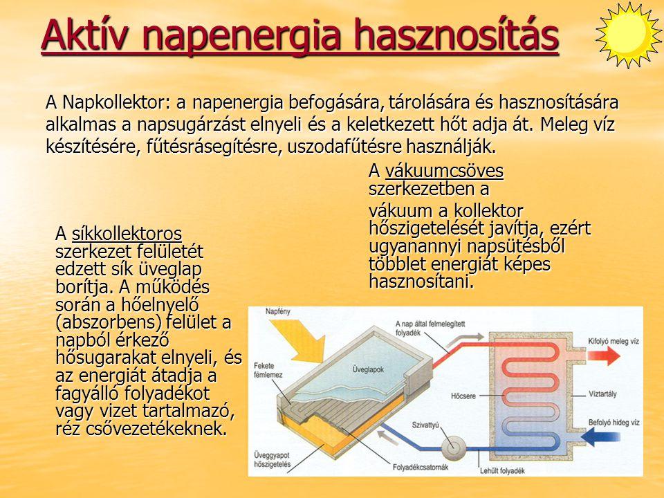 Aktív napenergia hasznosítás A síkkollektoros szerkezet felületét edzett sík üveglap borítja. A működés során a hőelnyelő (abszorbens) felület a napbó