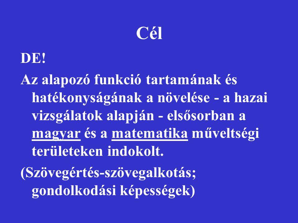 Cél DE! Az alapozó funkció tartamának és hatékonyságának a növelése - a hazai vizsgálatok alapján - elsősorban a magyar és a matematika műveltségi ter