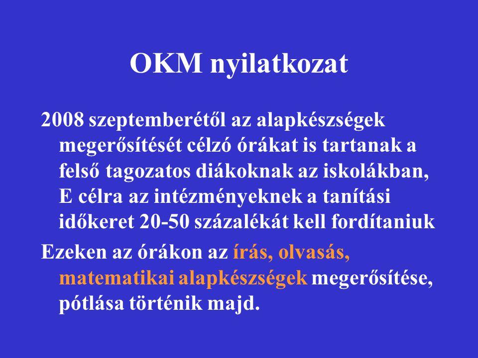 OKM nyilatkozat 2008 szeptemberétől az alapkészségek megerősítését célzó órákat is tartanak a felső tagozatos diákoknak az iskolákban, E célra az inté