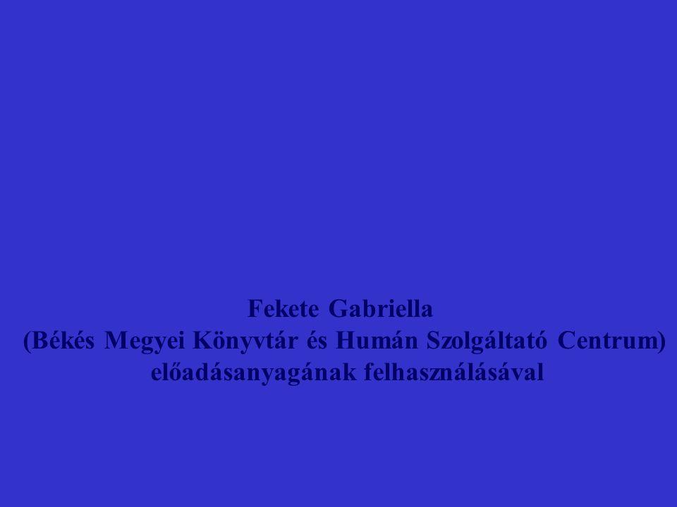 Fekete Gabriella (Békés Megyei Könyvtár és Humán Szolgáltató Centrum) előadásanyagának felhasználásával
