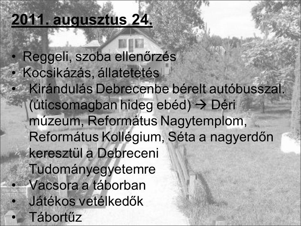 2011. augusztus 24. Reggeli, szoba ellenőrzés Kocsikázás, állatetetés Kirándulás Debrecenbe bérelt autóbusszal. (úticsomagban hideg ebéd)  Déri múzeu
