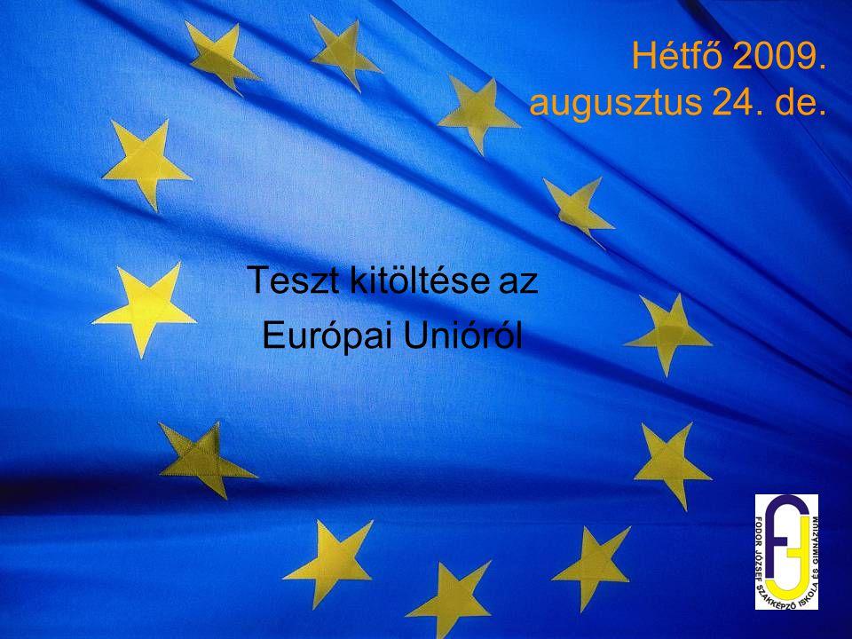 Hétfő 2009. augusztus 24. de. Teszt kitöltése az Európai Unióról