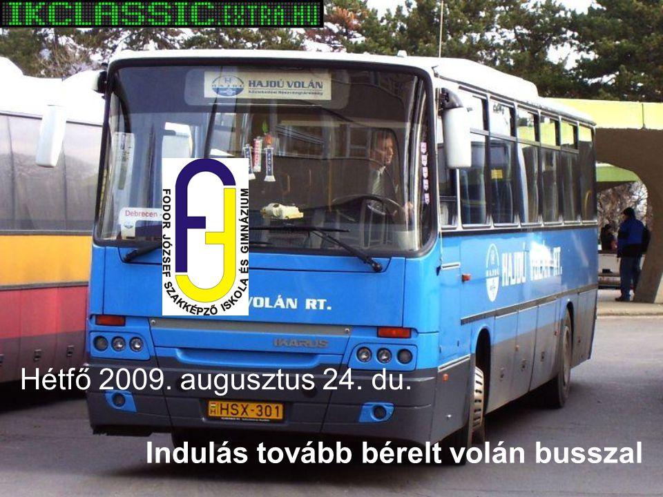 Hétfő 2009. augusztus 24. du. Indulás tovább bérelt volán busszal