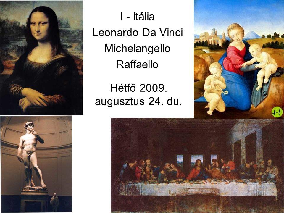 Hétfő 2009. augusztus 24. du. I - Itália Leonardo Da Vinci Michelangello Raffaello