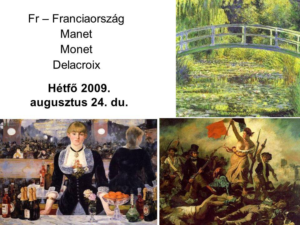 Hétfő 2009. augusztus 24. du. Fr – Franciaország Manet Monet Delacroix