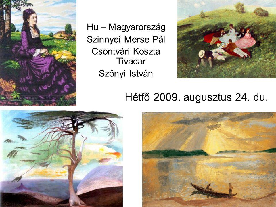 Hétfő 2009. augusztus 24. du. Hu – Magyarország Szinnyei Merse Pál Csontvári Koszta Tivadar Szőnyi István