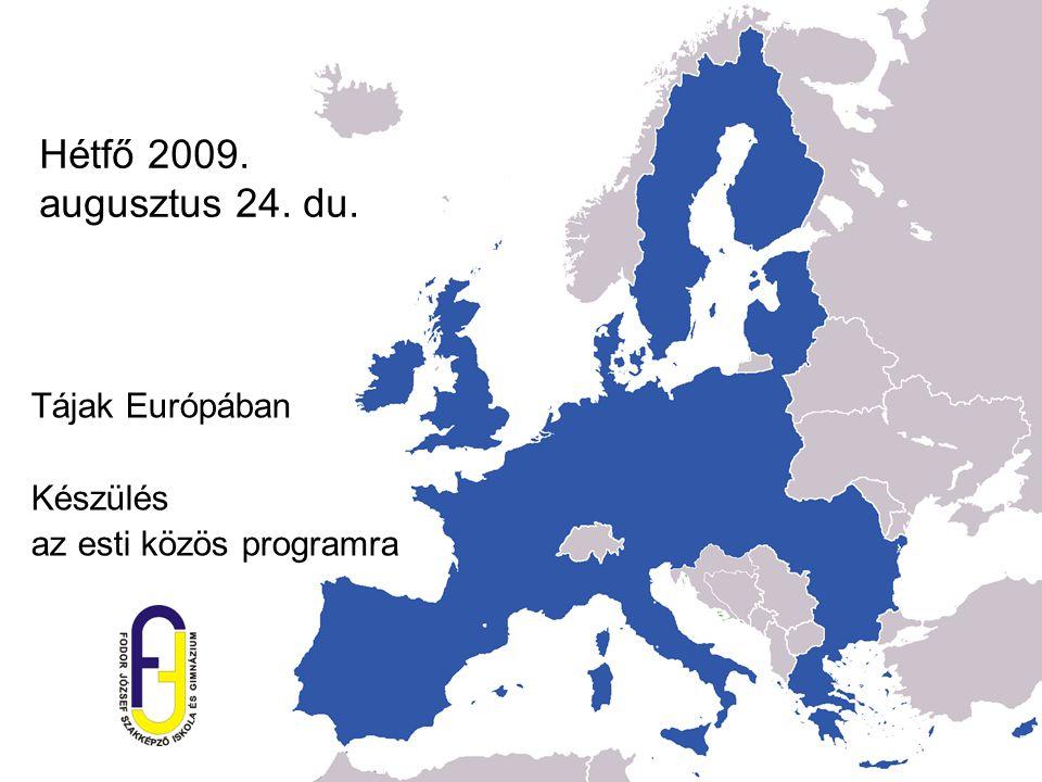 Hétfő 2009. augusztus 24. du. Tájak Európában Készülés az esti közös programra