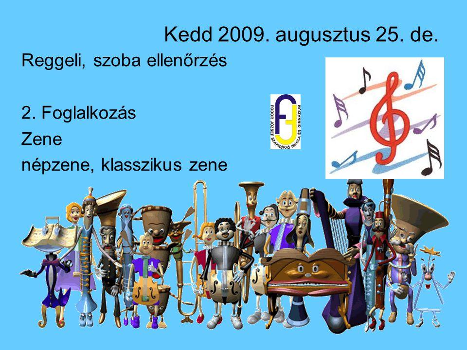 Kedd 2009. augusztus 25. de. Reggeli, szoba ellenőrzés 2. Foglalkozás Zene népzene, klasszikus zene