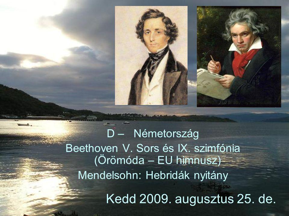 Kedd 2009. augusztus 25. de. D – Németország Beethoven V. Sors és IX. szimfónia (Örömóda – EU himnusz) Mendelsohn: Hebridák nyitány