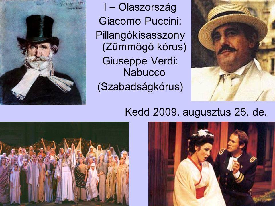 Kedd 2009. augusztus 25. de. I – Olaszország Giacomo Puccini: Pillangókisasszony (Zümmögő kórus) Giuseppe Verdi: Nabucco (Szabadságkórus)
