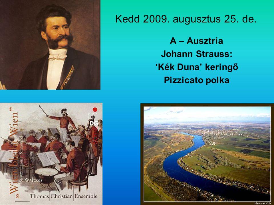 Kedd 2009. augusztus 25. de. A – Ausztria Johann Strauss: 'Kék Duna' keringő Pizzicato polka